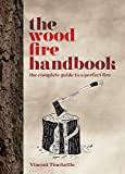 The Wood Fire Handbook: The complete guide to a perfect fire