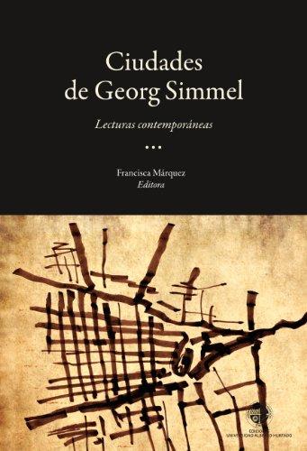Las ciudades de george simmel: Lecturas Contemporáneas por Francisca Márquez