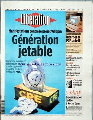 LIBERATION [No 7722] du 07/03/2006 - MANIFESTATION CONTRE LE PROJET VILLEPIN - GENERATION JETABLE - TELECHARGEMENT - INTERNET ET P2P, ACTE II MONDE - GUANTANAMO, PAROLES DE DETENUS SOCIETE - EST-CE LE RACISME ORDINAIRE QUI A TUE A OULLINS ? - HLM - LICENCIE POUR BON BOULOT CULTURE - L'HORIZON AU ZENITH DE DOMINIQUE A GRAND ANGLE - DISCRIMINATION CODEE A ROTTERDAM. par Collectif