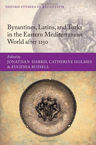 Byzantines, Latins, and Turks in the Eastern Mediterranean World after 1150 (Oxford Studies in Byzantium)