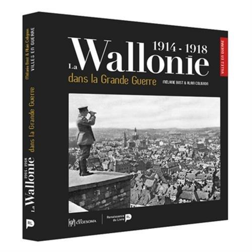 La Wallonie Dans la Grande Guerre 1914-1918