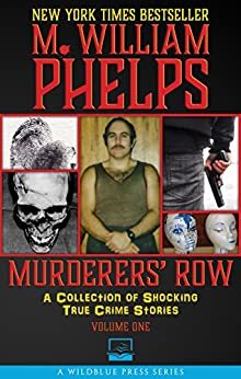 Murderers' Row: A Collection Of Shocking True Crime Stories (1) by [Phelps, M. William]