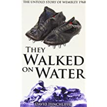They Walked On Water: The Untold Story of Wembley 1968