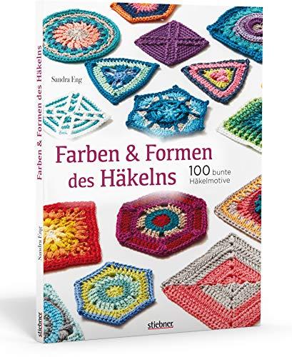 Farben und Formen des Häkelns: 100 bunte Häkelmuster -