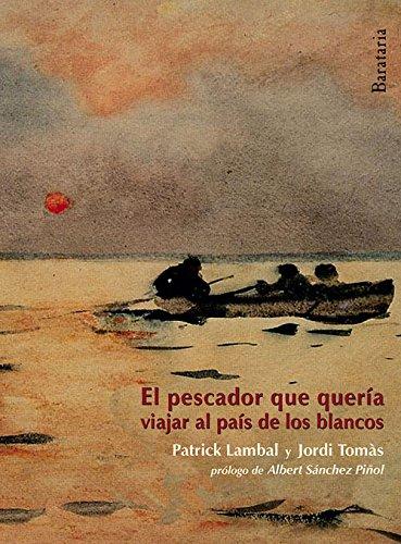 El Pescador Que Queria Viajar Al Pais de Los Blancos (Barbaros) por Patrick Lambal