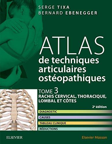 Atlas de techniques articulaires ostéopathiques. Tome 3 : rachis cervical, thoracique, lombal et côt: Diagnostic, causes, tableau clinique, réductions