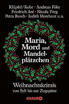 Maria, Mord und Mandelplätzchen: Weihnachtskrimis von Sylt bis zur Zugspitze von [Stöger, Michelle]