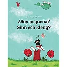 ¿Soy pequeña? Sin ech kléng?: Libro infantil ilustrado español-luxemburgués (Edición bilingüe)