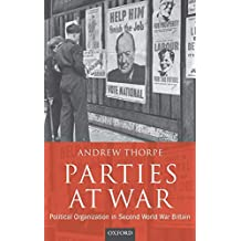 Parties at War: Political Organization in Second World War Britain