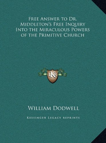 Free Answer to Dr. Middleton's Free Inquiry Into the Miraculous Powers of the Primitive Church