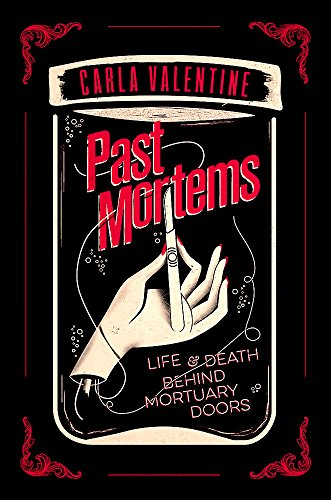Past Mortems: Life and death behind mortuary doors por Carla Valentine