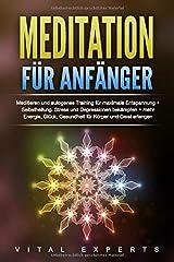 Meditation für Anfänger: Meditieren und autogenes Training für maximale Entspannung und Selbstheilung. Stress und Depressionen bekämpfen + mehr Energie, Glück, Gesundheit für Körper und Geist erlangen Taschenbuch