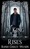 A King Rises: A Royal Protector Academy Novella (The Royal Protector Academy Book 4) (English Edition)