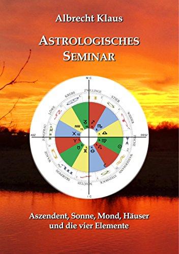 Astrologisches Seminar: Aszendent, Sonne, Mond, Häuser und die vier Elemente