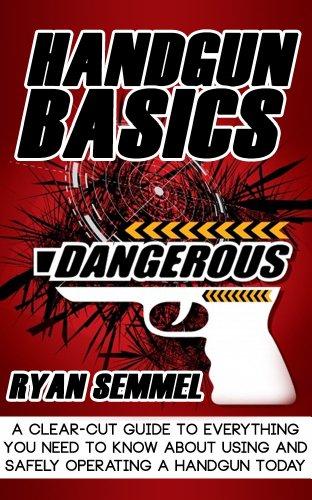 Descargar Epub Gratis Handgun Basics: A Clear Cut Guide to Everything You need to know about Using and Safely Operating a Handgun Today (Handguns in Sports & Outdoors, Handguns ... Dummies, Handgun Training)