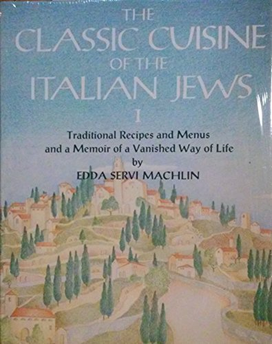 The Classic Cuisine of the Italian Jews, I: Traditional Recipes and Menus and a Memoir of a Vanished Way of Life by Edda Servi Machlin (1993) Hardcover