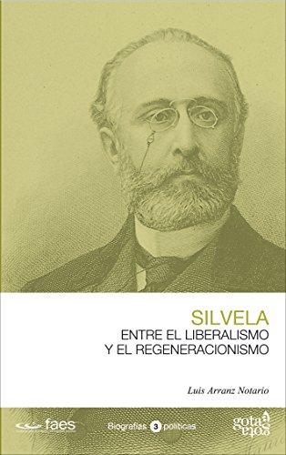 Francisco Silvela. Entre el liberalismo y el regeneracionismo por Luis Arranz Notario