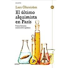 El último alquimista en París: Y otras historias curiosas de la química (Spanish Edition)