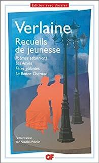 Recueils de jeunesse : Poèmes saturniens - Les Amies - Fêtes galantes - la Bonne Chanson par Paul Verlaine