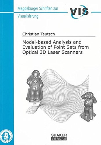 Model-based Analysis and Evaluation of Point Sets from Optical 3D Laser Scanners (Madgeburger Schriften Zur Visualisierung)