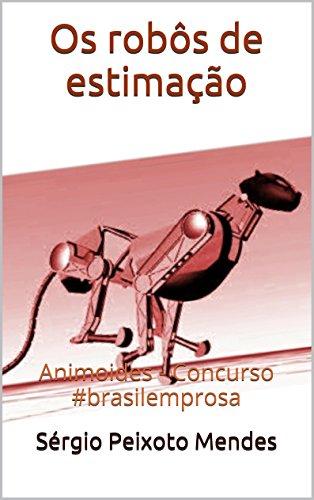 Os robôs de estimação: Animoides - Concurso #brasilemprosa (Portuguese Edition) de [