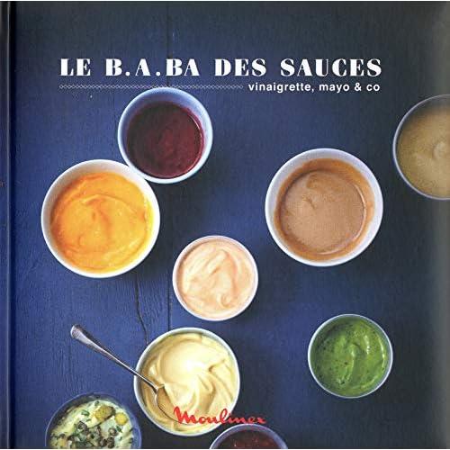 Le B.A.ba des sauces, dips & co - 25 recettes express