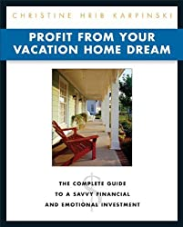 Profit from Your Vacation Home Dream: The Complete Guide to a Savvy Financial and Emotional Investment by Christine Karpinski (2005-07-01)
