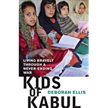 Kids of Kabul: Living Bravely Through a Never-ending War (English Edition)