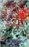 LA THEORIE GENERALE DE L'EMPLOI, DE L'INTERET ET DE LA MONNAIE - Format Kindle - 3,08 €
