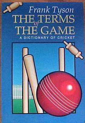 The Terms of the Game: Dictionary of Cricket por Frank Tyson
