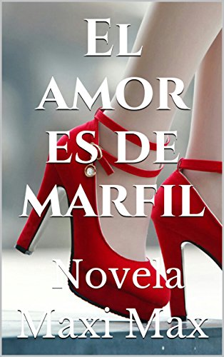 El amor es de marfil: Novela por Maxi Max