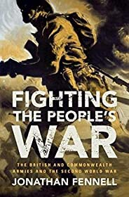 Fighting the People's War: The British and Commonwealth Armies and the Second World War (Armies of the Sec