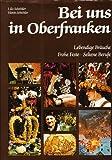 Bei uns in Oberfranken: Lebendige Bräuche - Frohe Feste - Seltene Berufe - Lilo Schröder