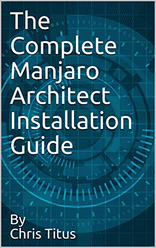 The Complete Manjaro Architect Installation Guide (English Edition) por Chris Titus
