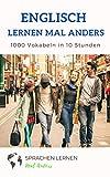 Englisch lernen mal anders - 1000 Vokabeln in 10 Stunden: Langfristiges Merken der 1000 wichtigsten englischen Vokabeln mit innovativen Gedächtnistechniken