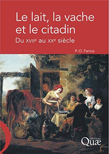 Le lait, la vache et le citadin: Du XVIIe au XXe siècle por Pierre-Olivier Fanica