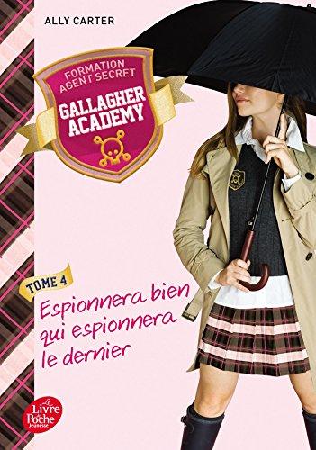 Gallagher Academy - T4: Espionnera bien qui espionnera le dernier par Ally Carter