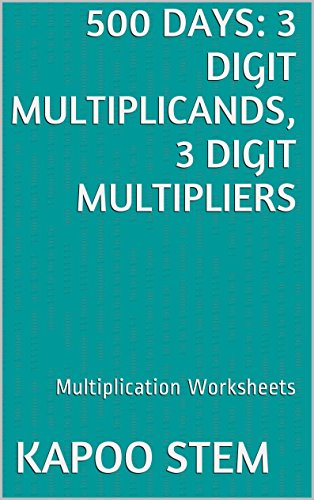 500 Multiplication Worksheets with 3-Digit Multiplicands, 3-Digit Multipliers: Math Practice Workbook (500 Days Math Multiplication Series 10) (English Edition)