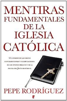 Mentiras fundamentales de la Iglesia católica  (B DE BOOKS) de [Rodríguez, Pepe]