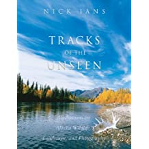 Tracks of the Unseen: Meditations on Alaska Wildlife, Landscape, and Photography by Nick Jans (2000-10-16)