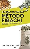 Mejora Tus Finanzas: Método Fibachi. Consigue darle orden a tu dinero con éste método que en un día puedes aprender. Mejora tu economía sin trucos y con simples matemáticas. Finanzas Personales.