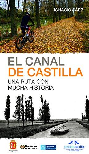 El canal de Castilla : una ruta con mucha historia