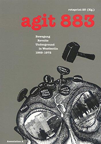 agit 883: Bewegung, Revolte, Underground in Westberlin 1969-1972