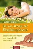 Frei von Allergie mit Klopfakupressur: Beschwerden lindern und dauerhaft loswerden - Horst Benesch