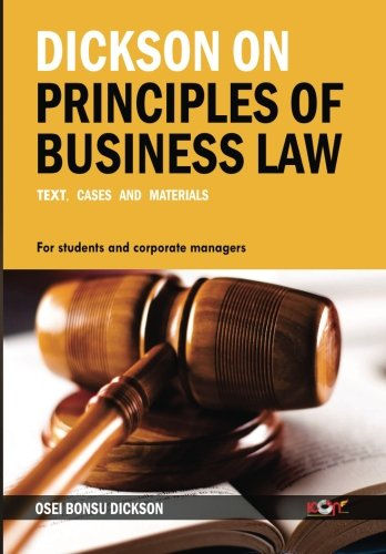 Dickson on Principles of Business Law: Text, Cases and Materials por Osei Bonsu Dickson Esq