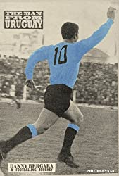 The Man from Uruguay: Danny Bergara - A Footballing Journey (English Edition)