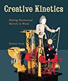 [(Creative Kinetics : Making Mechanical Marvels in Wood)] [By (author) Rodney Frost] published on (June, 2008)