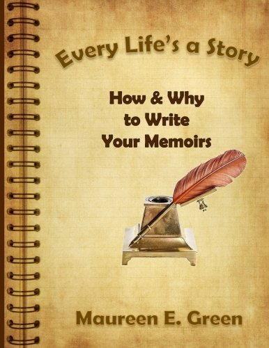 Every Life's a Story: How & Why to Write Your Memoirs por Maureen E. Green