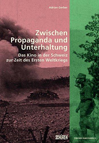 Zwischen Propaganda und Unterhaltung.: Das Kino in der Schweiz zur Zeit des Ersten Weltkriegs (Zürcher Filmstudien)