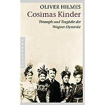 Cosimas Kinder: Triumph und Tragödie der Wagner-Dynastie